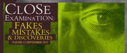 Close Examination, Fakes Mistakes & Discoveries Exhibition